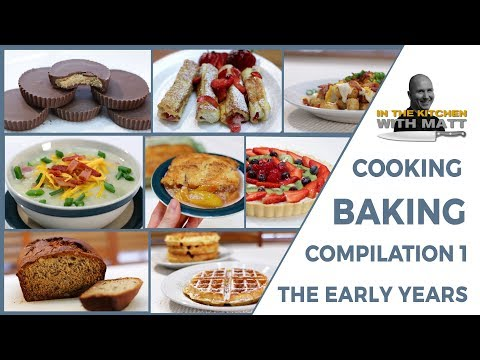 Cooking and Baking Food Videos Compilation 1 The Early Years | In the Kitchen with Matt
